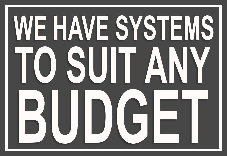 we have systems to suit all budgets